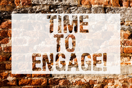 Handwriting text Time To Engage. Conceptual photo tutor who is fully occupied or having your full attention Brick Wall art like Graffiti motivational call written on the wall