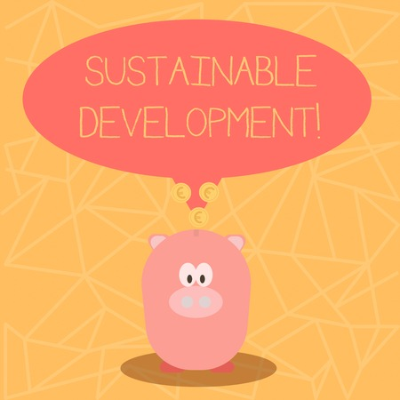 Conceptual hand writing showing Sustainable Development. Concept meaning developing without depletion of natural resources Speech Bubble with Coins on its Tail Pointing to Piggy Bank