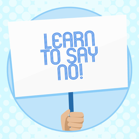 Conceptual hand writing showing Learn To Say No. Concept meaning It means that you need to decline or refuse few things Hand Holding White Placard Supported for Social Awareness