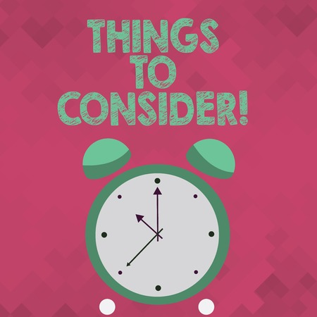 Text sign showing Things To Consider. Business photo showcasing think about something carefully in order to make decision Colorful Round Analog Two Bell Alarm Desk Clock with Seconds Hand photo