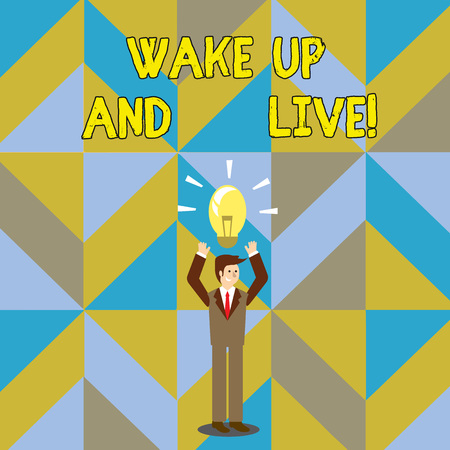 Handwriting text writing Wake Up And Live. Conceptual photo spend your life doing what you want love without needing to Businessman Standing Raising Arms Upward with Lighted Bulb Icon on his Head