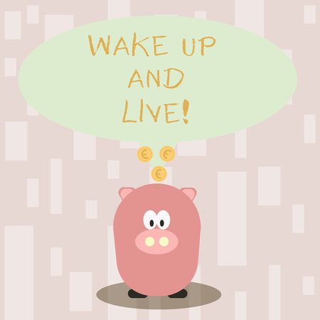 Handwriting text Wake Up And Live. Conceptual photo spend your life doing what you want love without needing to Color Speech Bubble with Gold Euro Coins on its Tail Pointing to Piggy Bank