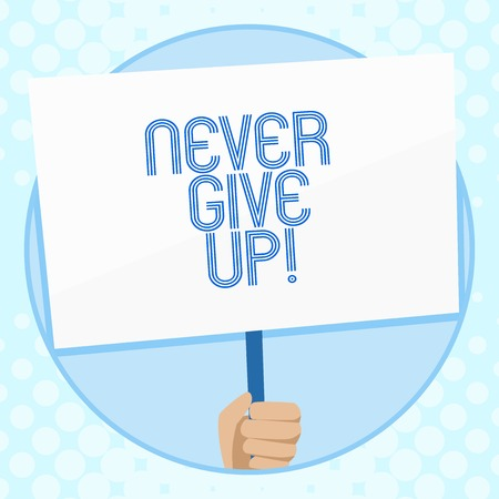 Conceptual hand writing showing Never Give Up. Concept meaning you should continue doing what you are good at Resist Hand Holding White Placard Supported for Social Awareness