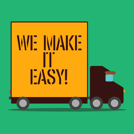 Text sign showing We Make It Easy. Business photo showcasing to get along with something over time resolve problem Delivery Lorry Truck with Blank Covered Back Container to Transport Goods