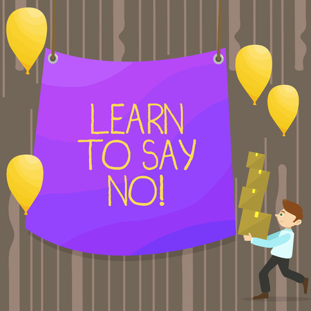 Handwriting text Learn To Say No. Conceptual photo It means that you need to decline or refuse few things Man Carrying Pile of Boxes with Blank Tarpaulin in the Center and Balloons