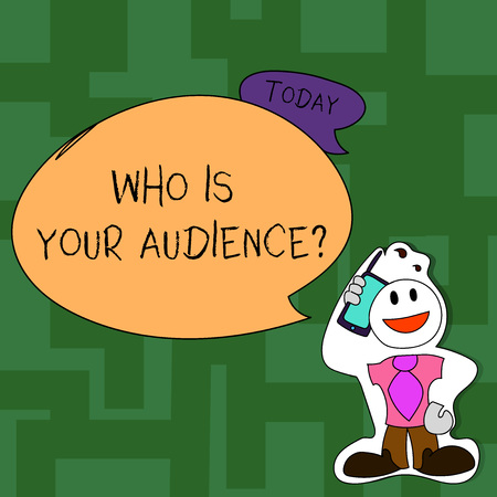 Text sign showing Who Is Your Audience Question. Business photo text who is watching or listening to your speech Smiley Face Man in Necktie Holding Smartphone to his Head in Sticker Style
