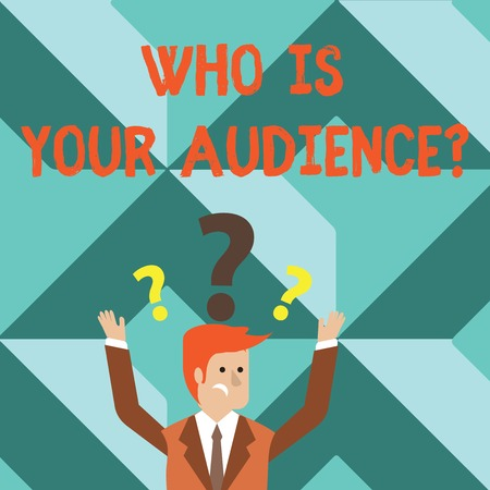 Word writing text Who Is Your Audience Question. Business photo showcasing who is watching or listening to your speech Confused Businessman Raising Both Arms with Question Marks Above his Head