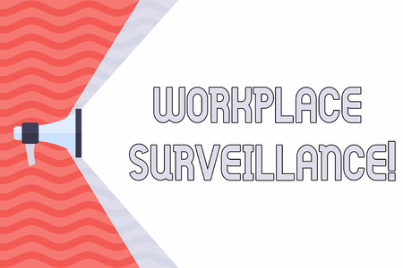 Handwriting text Workplace Surveillance. Conceptual photo Monitoring of employees activity and location Megaphone Extending the Capacity of Volume Range thru Blank Space Wide Beam