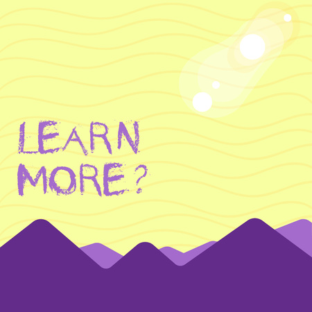 Text sign showing Learn More question. Business photo showcasing gain knowledge or skill studying practicing View of Colorful Mountains and Hills with Lunar and Solar Eclipse Happening