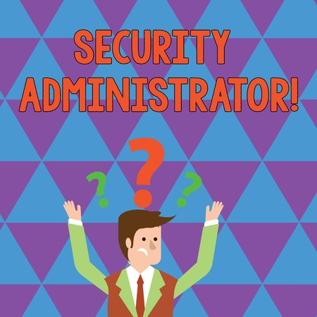 Writing note showing Security Administrator. Business concept for demonstrating who administers user access rights to systems Businessman Raising Both Arms with Question Marks Above Head