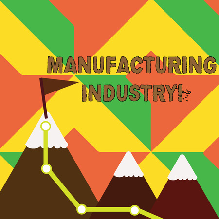Word writing text Manufacturing Industry. Business photo showcasing Engage in the transformation of goods and products Three Mountains with Hiking Trail and White Snowy Top with Flag on One Peak