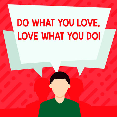 Word writing text Do What You Love Love What You Do. Business photo showcasing you able doing stuff you enjoy it to work in better places then Faceless Man has Two Shadows Each has Their Own Speech Bubble Overlapping