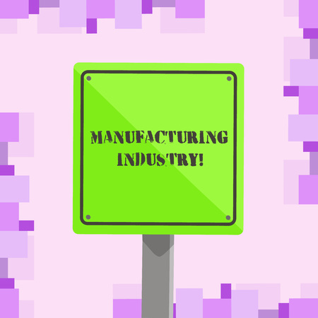 Conceptual hand writing showing Manufacturing Industry. Concept meaning Engage in the transformation of goods and products 3D Square Colorful Caution Road Sign with Black Border Wood