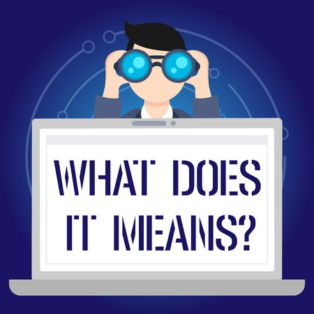 Text sign showing What Does It Means question. Business photo text asking someone about meaning something said and you do not understand Man Holding and Looking into Binocular Behind Open Blank Space Laptop Screen