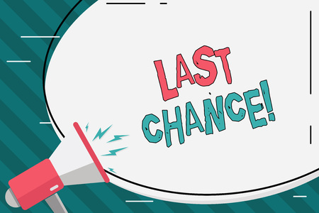 Writing note showing Last Chance. Business concept for final opportunity to achieve or acquire something you want Oval Shape Sticker and Megaphone Shouting with Volume Icon Stock Photo