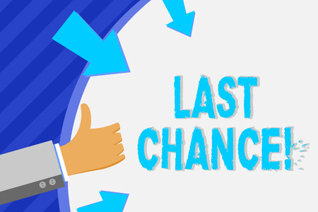 Conceptual hand writing showing Last Chance. Concept meaning final opportunity to achieve or acquire something you want Hand Gesturing Thumbs Up Holding on Round Shape with Arrows