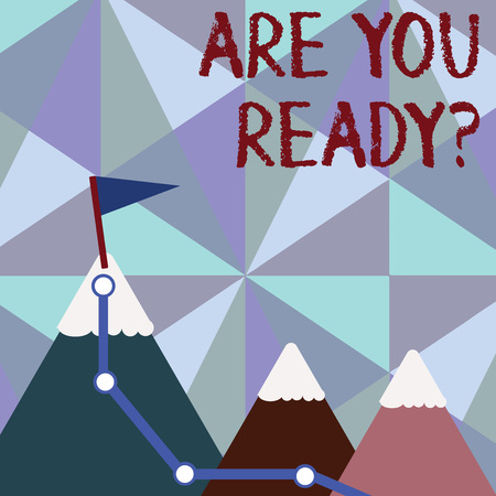 Handwriting text writing Are You Ready Question. Conceptual photo used telling someone start something when feel prepared Three Mountains with Hiking Trail and White Snowy Top with Flag on One Peak