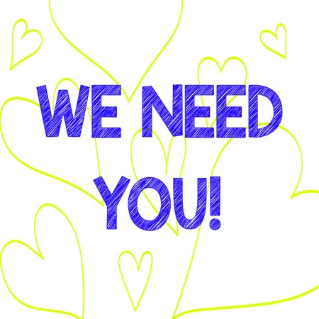 Text sign showing We Need You. Business photo text asking someone to work together for certain job or target Drawing of Heart Outline Print Out Pattern for Romantic and Health Issues