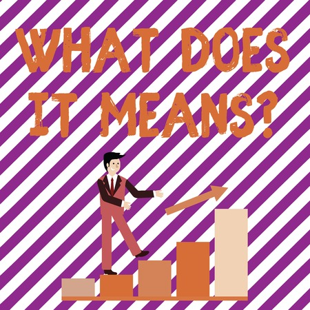 Writing note showing What Does It Means question. Business concept for asking someone about meaning something said and you do not understand Smiling Businessman Climbing Bar Chart Following an Arrow Up