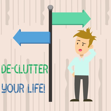 Writing note showing De Clutter Your Life. Business concept for remove unnecessary items from untidy or overcrowded places Man Confused with Road Sign Pointing to Opposite Direction