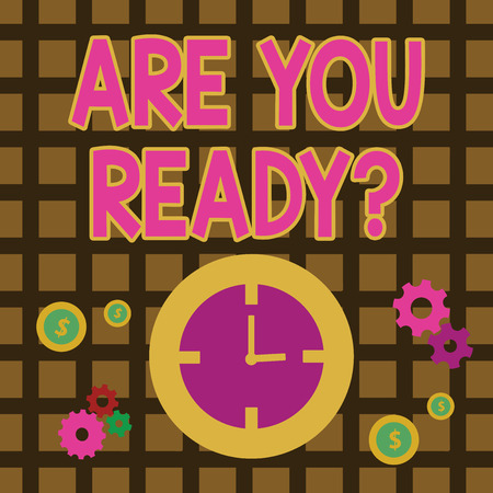 Conceptual hand writing showing Are You Ready Question. Concept meaning used telling someone start something when feel prepared Time Management Icons of Clock, Cog Wheel Gears and Dollar
