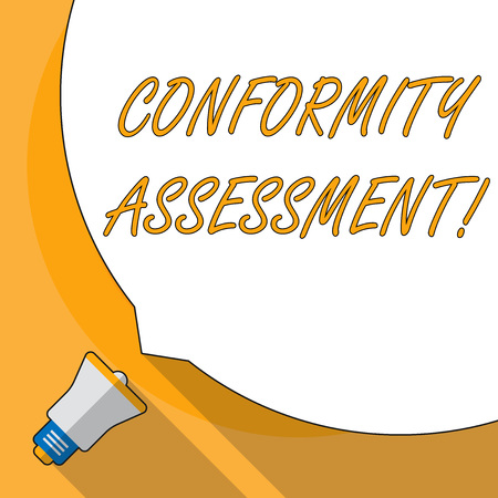 Conceptual hand writing showing Conformity Assessment. Concept meaning Evaluation verification and assurance of conforanalysisce White Speech Bubble Occupying Half of Screen and Megaphone Banco de Imagens