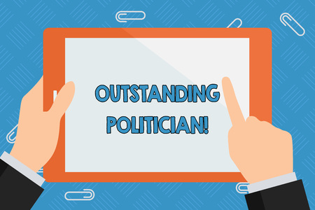 Conceptual hand writing showing Outstanding Politician. Concept meaning Having good character of a great leader of a society Businessman Hand Holding and Pointing Colorful Tablet Screen