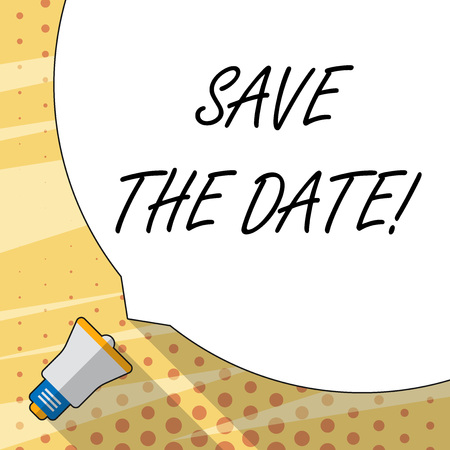 Handwriting text writing Save The Date. Conceptual photo remember not schedule anything else on this day Huge Blank White Speech Bubble Occupying Half of Screen and Small Megaphone