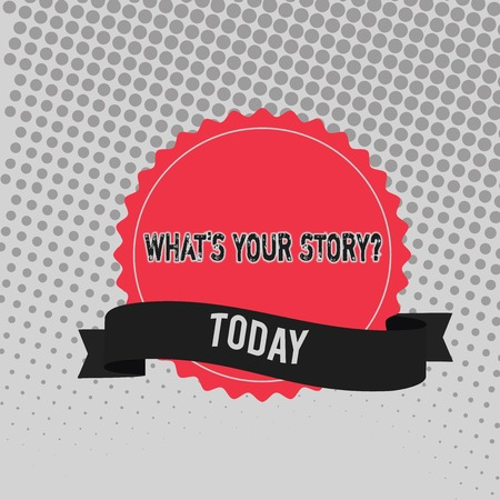 Handwriting text writing Whats Your Story Question. Conceptual photo asking demonstrating about his past life actions events Blank Color Seal Sticker with Jagged Edge and Different Shade Ribbon Strip