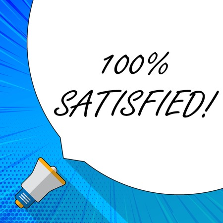 Writing note showing 100 Percent Satisfied. Business concept for Products and services surpass customer expectation White Speech Bubble Occupying Half of Screen and Megaphone