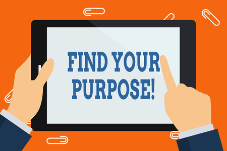 Word writing text Find Your Purpose. Business photo showcasing reason for something is done or for which still exists Hand Holding Pointing Touching Blank Rectangular Color Tablet White Screen