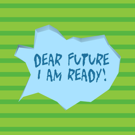 Conceptual hand writing showing Dear Future I Am Ready. Concept meaning suitable state for action or situation being fully prepared Pale Blue Speech Bubble in Irregular Cut 3D Style Backdrop