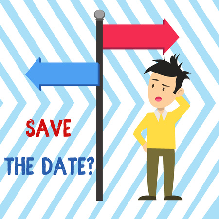 Word writing text Save The Date question. Business photo showcasing asking someone to remember specific day or time Man Confused with the Road Sign Arrow Pointing to Opposite Side Direction