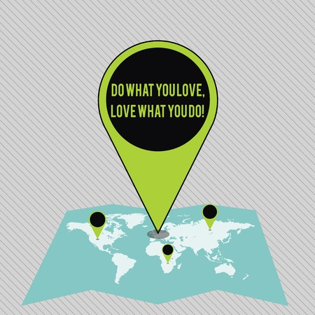 Text sign showing Do What You Love Love What You Do. Business photo showcasing you able doing stuff you enjoy it to work in better places then Colorful Huge Location Marker Pin Pointing to an Area or GPS Address on Map