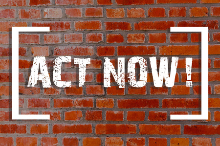 Handwriting text Act Now. Conceptual photo do not hesitate and start working or doing stuff right away Brick Wall art like Graffiti motivational call written on the wall