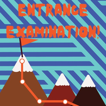 Conceptual hand writing showing Entrance Examination. Concept meaning an exam that you take to be accepted into a school Three Mountains with Hiking Trail and Snowy Top with Flag