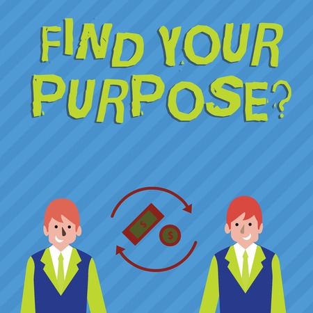 Writing note showing Find Your Purpose question. Business concept for reason for something is done or for which exists Money in Dollar Sign in Rotating Arrows Between Businessmen