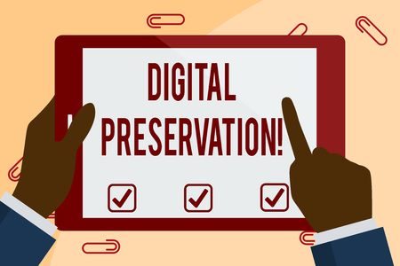 Writing note showing Digital Preservation. Business concept for ensuring access to digital information when necessary Hand Holding Pointing Touching Color Tablet White Screen