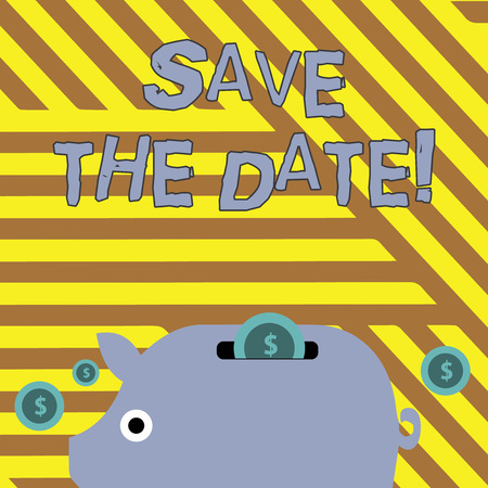 Writing note showing Save The Date. Business concept for Organizing events well make day special event organizers Piggy Money Bank and Coins with Dollar Currency Sign on Slit