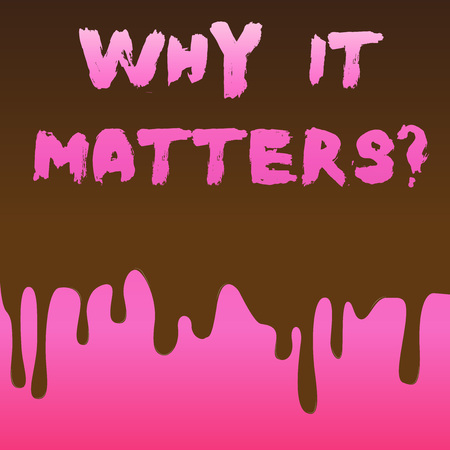 Conceptual hand writing showing Why It Matters question. Concept meaning ask demonstrating about something he think is important Dripping Melted Chocolate Cream or Brown Paint on Pink Surface