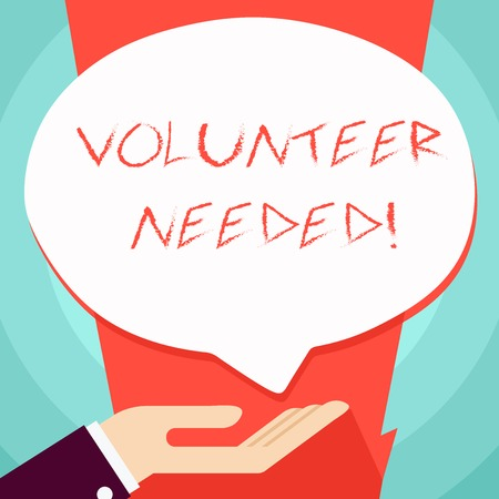 Conceptual hand writing showing Volunteer Needed. Concept meaning need work for organization without being paid Palm Up in Supine position Donation Hand Sign Speech Bubble