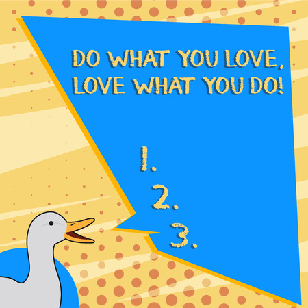 Text sign showing Do What You Love Love What You Do. Business photo text you able doing stuff you enjoy it to work in better places then photo of Duck Speaking with Uneven Shape Blank Blue Speech Balloon Banco de Imagens