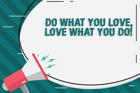 Writing note showing Do What You Love Love What You Do. Business concept for you able doing stuff you enjoy it to work in better places then Blank White Huge Oval Shape Sticker and Megaphone Shouting