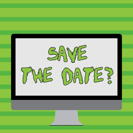 Writing note showing Save The Date question. Business concept for asking someone to remember specific day or time White Computer Monitor WideScreen on a Stand for Technology