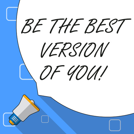 Writing note showing Be The Best Version Of You. Business concept for going to move away from where are start improving White Speech Bubble Occupying Half of Screen and Megaphone