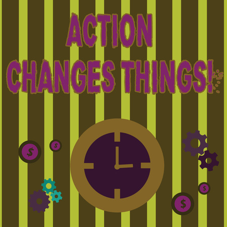 Text sign showing Action Changes Things. Business photo text start doing something against problem resolve or achieve it Time Management Icons of Clock, Cog Wheel Gears and Dollar Currency Sign
