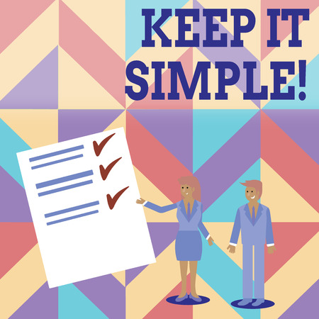 Conceptual hand writing showing Keep It Simple. Concept meaning ask something easy understand not go into too much detail Man and Woman Presenting Report of Check and Lines on Paper