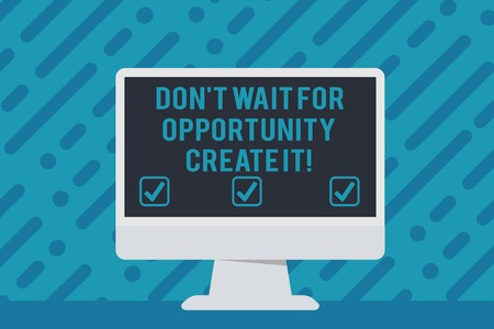 Handwriting text writing Don T Wait For Opportunity Create It. Conceptual photo work hard on yourself and begin from this moment Blank Space Desktop Computer Colorful Monitor Screen Freestanding on Table Stok Fotoğraf