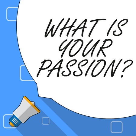 Writing note showing What Is Your Passion Question. Business concept for asking about his strong and barely controllable emotion White Speech Bubble Occupying Half of Screen and Megaphone