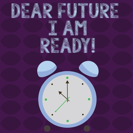 Conceptual hand writing showing Dear Future I Am Ready. Concept meaning state action situation being fully prepared Colorful Round Analog Two Bell Alarm Desk Clock Hand photo Stock Photo - 121027847